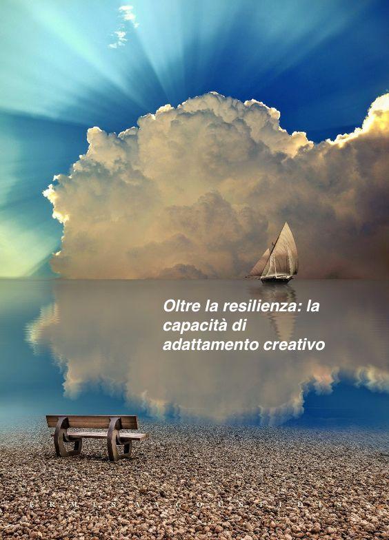 Oltre la resilienza: la capacità di adattamento creativo